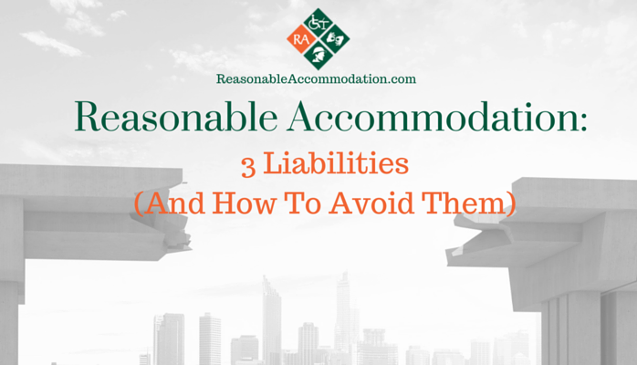 Reasonable Accommodation: 3 Liabilities and How to Avoid Them