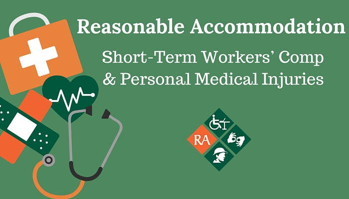 Reasonable Accommodation Short- Term Workers Comp and Personal Medical Injury