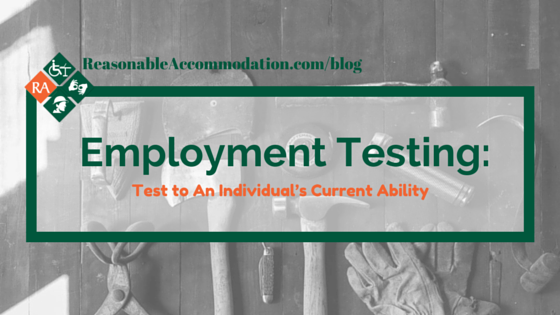 Employment Testing: Test To An Individual's Current Ability