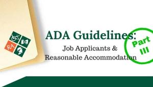 ADA Guidelines: Job Applicants and Reasonable Accommodation Part III
