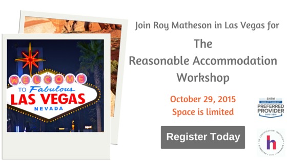 Join Roy Matheson in Las Vegas for the Reasonable Accommodation WOrkshop: October 29, 2015. Space is limited: Register today!
