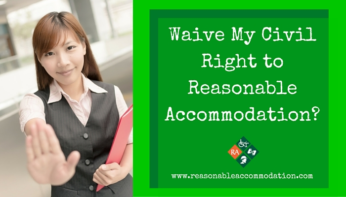 Waive My Civil Right to Reasonable Accommodation?