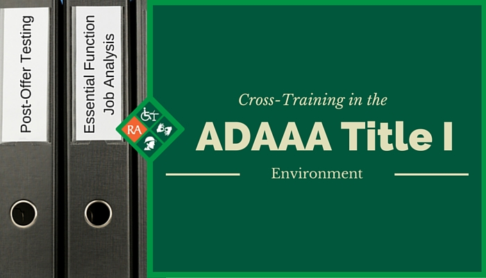 Cross Training in the ADAAA Title I Environment