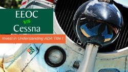 EEOC vs Cessna -Invest in Understanding ADA Title I