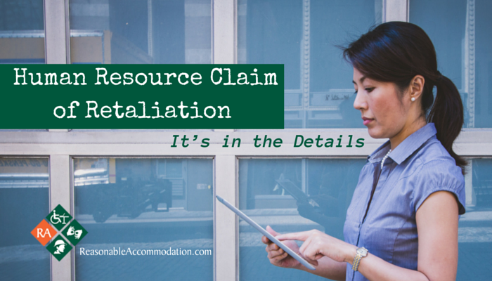 Human Resource Claim of Retaliation- It's in the Details